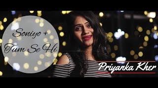 Soniyo | Tum Se Hi | Sonu Nigam | Mohit Chauhan- Femal Cover Version | Priyanka Kher