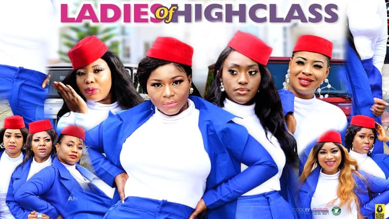 Download LADIES OF HIGH CLASS SEASON 1 {NEW HIT MOVIE} - 2020 LATEST NIGERIAN NOLLYWOOD MOVIE