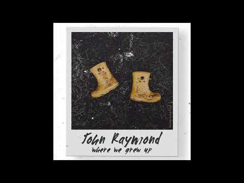 John Raymond - Where We Grew Up