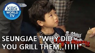 "Seungjae ""NOO!!! Why did you grill my friends..!!!!"" [The Return of Superman/2018.07.01]"