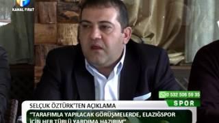 Kanal Fırat Spor - Selçuk Öztürk'ten Açıklama