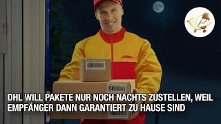 DHL will Pakete nur noch nachts zustellen, weil Empfänger dann garantiert zu Hause sind