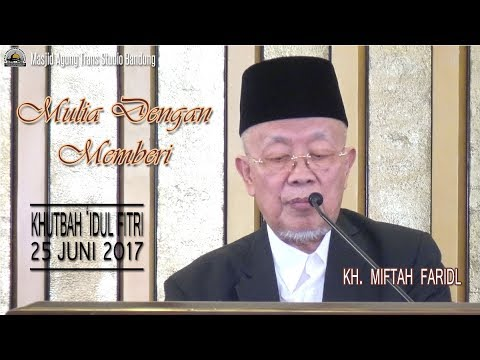 Mulia Dengan Memberi [KHUTBAH 'IDUL FITRI] - KH. Miftah Faridl