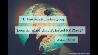 The World will hate you