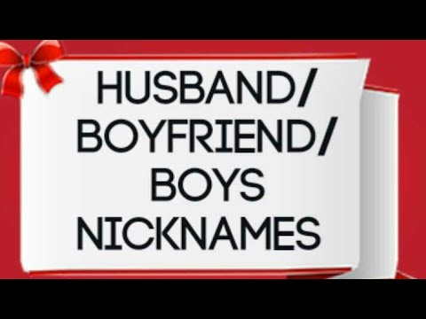 Boys Boyfriend Husbands Nicknames List 2018