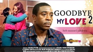 Nigerian Nollywood Movies - Goodbye My Love 2