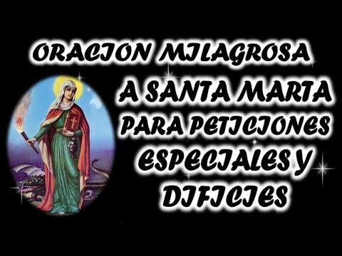 ORACION MILAGROSA A SANTA MARTA PARA PETICIONES ESPECIALES Y DIFICILES