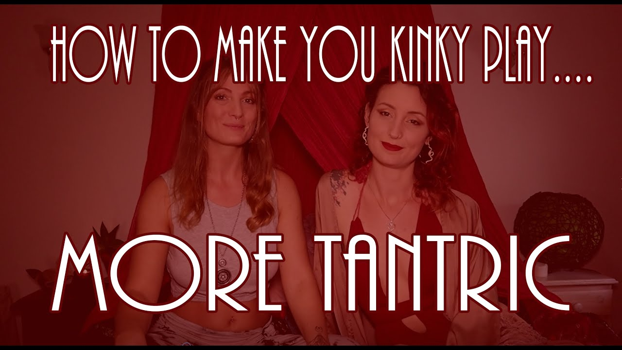 How to make your Kinky play more Tantric ft Sanya Alaya