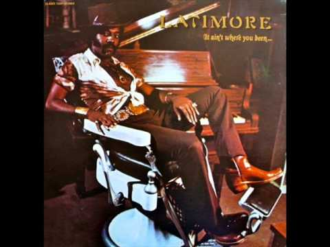 Latimore - It Ain't Where You Been ...