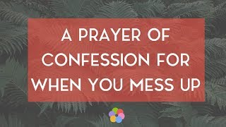 A Prayer of Confession for When You Mess Up