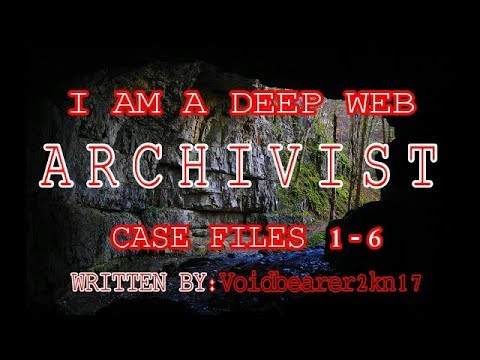 I Am A Deep Web Archivist- Case's 1-6 | Cryptid Deep Web Series | #DMTForestOfFear