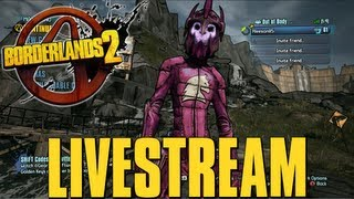Borderlands 2 Farming Live Stream!! (8/21)