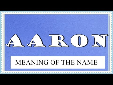 MEANING OF THE NAME AARON AND FUN FACTS ABOUT THIS NAME