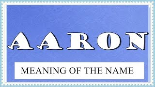 Meaning Name Aaron And Fun Facts About Name