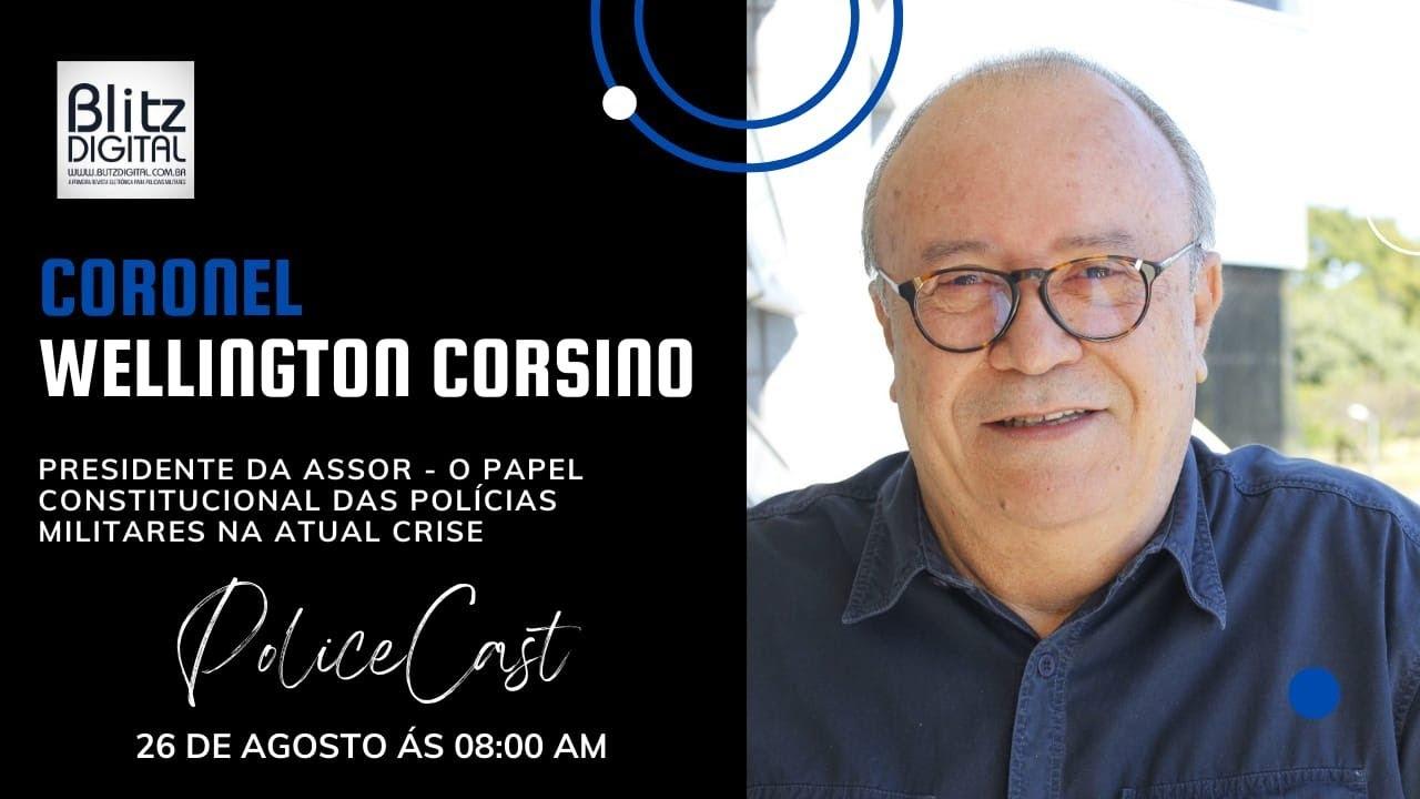 POLICECAST EDIÇÃO ESPECIAL – CEL WELLINGTON CORSINO