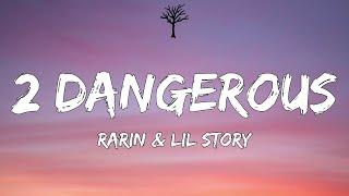 Rarin & Lil Story - 2 Dangerous (Lyrics)