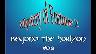 Mystery of Fortune 2 - Beyond the Horizon - Part 02