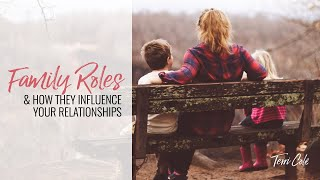 Family Roles & How They Influence Your Relationships