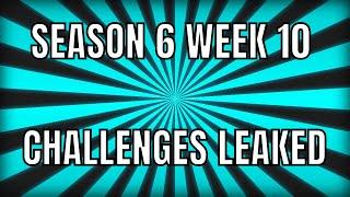 FORTNITE SEASON 6 WEEK 10 CHALLENGES LEAKED - All Season 6 Week 10 Challenges Leaked (EASY GUIDE)