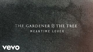 The Gardener & The Tree - Meantime Lover (Official Audio)