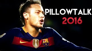 Neymar Jr ● Pillowtalk ● Skills & Goals 2016 HD