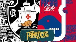 Vasco x Paraná - Fanáticos 3 - #41