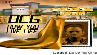 OCG – How You Live Life [Success Riddim] - July 2016