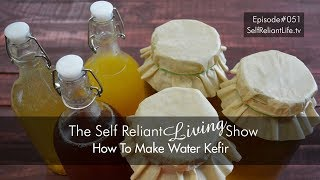 How To Make Water Kefir - Self Reliant Living #051