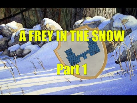 A Song of Ice and Fire: A Frey in the Snow Part 1