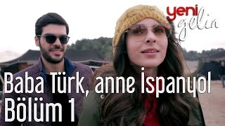 Yeni Gelin 1. Bölüm - Baba Türk, Anne İspanyol