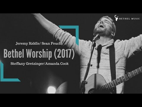 Bethel Music 2017 | Jeremy Riddle | Sean Feucht | Steffany G