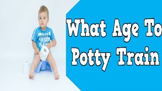 What Age To Potty Train, Potty Training For Girls, When To Potty Train, Toilet Training Regression