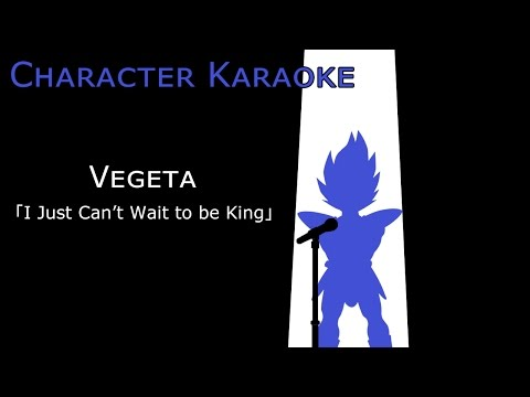 【Character Karaoke】 Vegeta sings 「I Just Can't Wait to be King」
