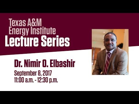 Energy Institute Lecture Series: Dr. Nimir O. Elbashir