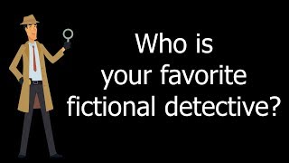 Who is your favorite fictional detective?