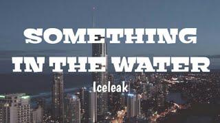 Iceleak - Something In The Water Lyrics