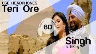 Teri Ore  8D Audio Song -  Singh Is Kinng (HIGH QUALITY)🎧