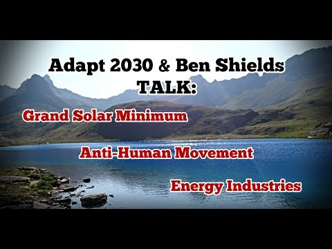 Adapt 2030 & Ben Shields: Grand Solar Minimum, Climate Change, Energy Industries, and MORE!