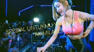 DJ SPESIAL UNTUKMU YANG DISANA !Endes AKIMILAKU!!!