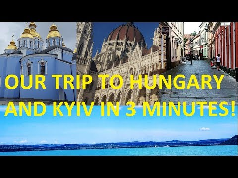 OUR TRIP TO HUNGARY & KYIV IN 3 MINUTES!