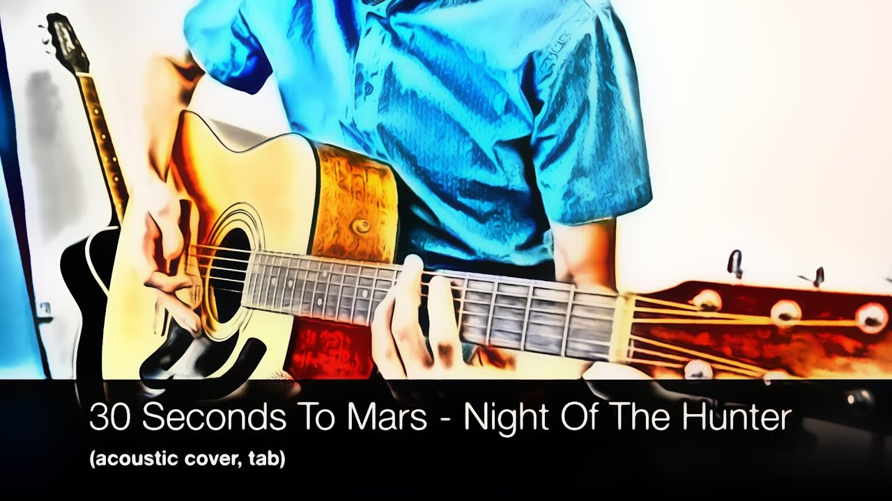 30 Seconds To Mars Night Of The Hunter Acoustic Cover Tab Youtube