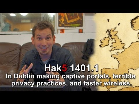 Hak5 1401.1, In Dublin making captive portals, terrible privacy practices, and faster wireless