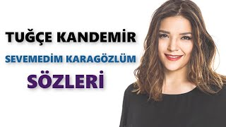Tuğçe Kandemir - Sevemedim Karagözlüm | Sözleri - Lyrics