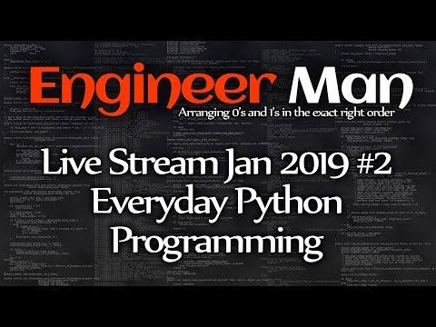 Everyday Python  Programming - Engineer Man Live - Jan 2019 #2