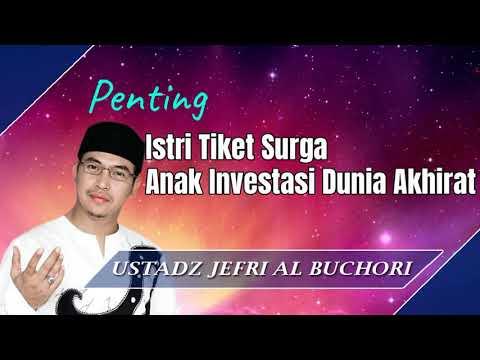 Istri Tiket Surga Anak Investasi Dunia Akhirat - Ceramah Ustad Jefri Al Buchori (Uje)