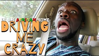 In An African Home: Driving Me Crazy! - Clifford Owusu