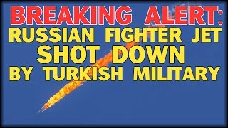 BREAKING: RUSSIAN FIGHTER JET SHOT DOWN BY TURKISH MILITARY - PILOT TAKEN CAPTIVE