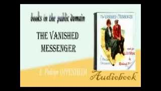 The Vanished Messenger E. Phillips OPPENHEIM audiobook