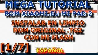 [ 1/7 ] TUTORIAL ROM MULTI EN XIAOMI MI PAD 2 ( INSTALAR ROM ORIGINAL CON MI FLASH ) ESPAÑOL