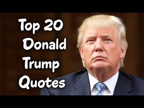 Funny Donald Trump Quotes Top 20 Donald Trump Quotes  The American Business Magnate  Youtube